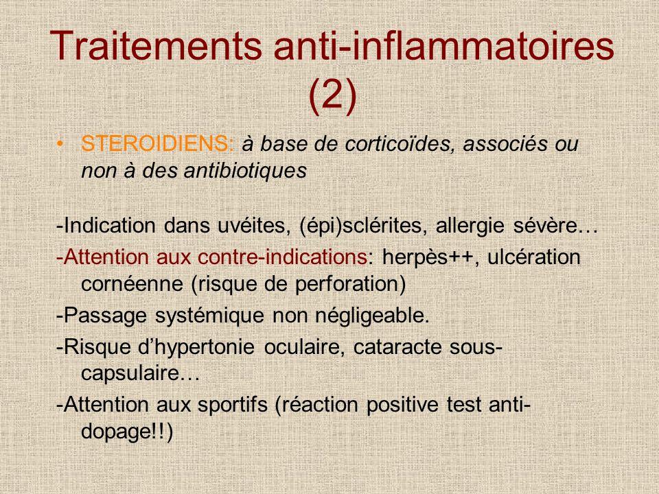 Traitements anti-inflammatoires (2) STEROIDIENS: à base de corticoïdes, associés ou non à des antibiotiques -Indication dans uvéites, (épi)sclérites,