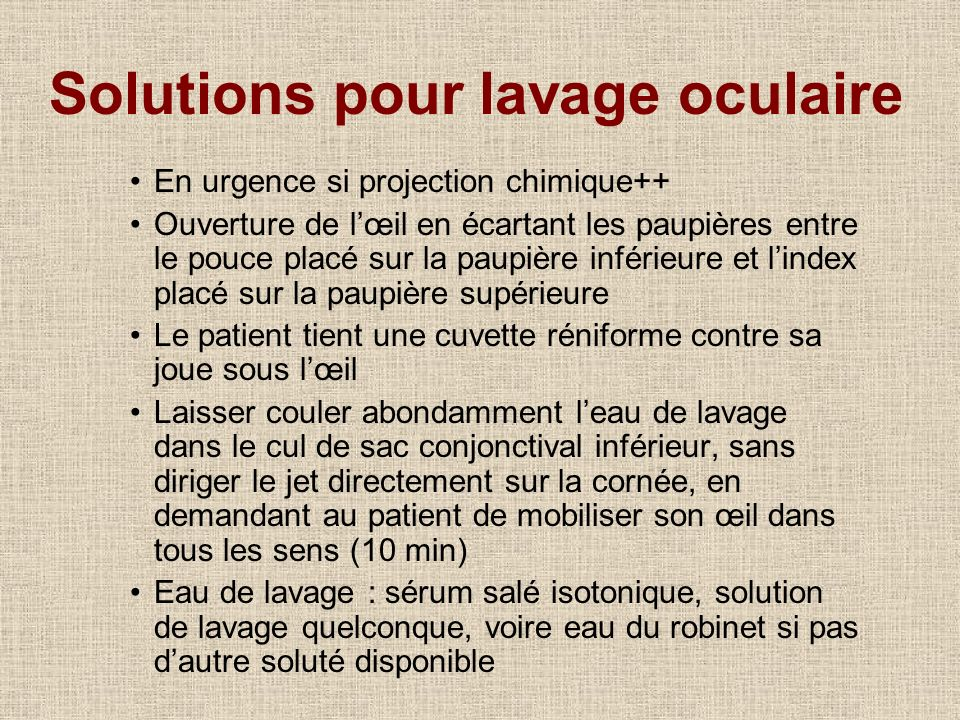 Solutions pour lavage oculaire En urgence si projection chimique++ Ouverture de lœil en écartant les paupières entre le pouce placé sur la paupière in