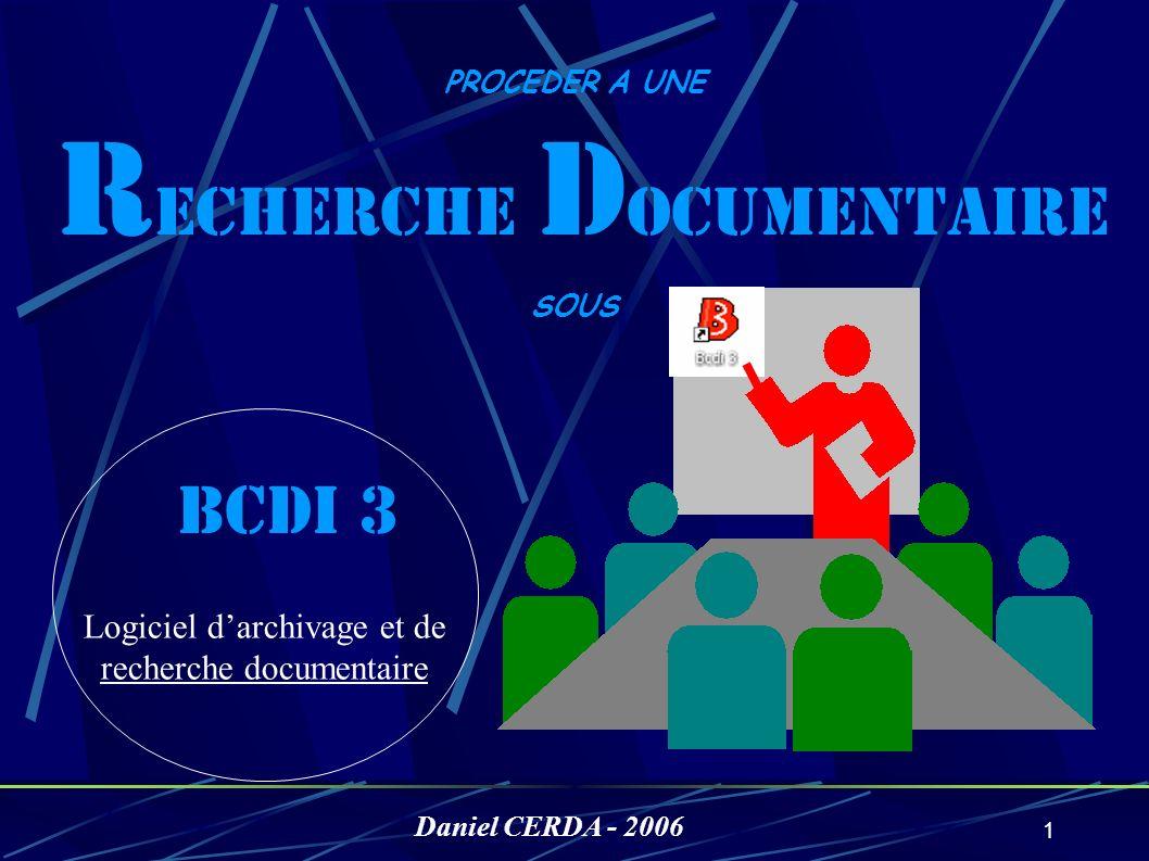 1 PROCEDER A UNE R ECHERCHE D OCUMENTAIRE SOUS BCDI 3 Logiciel darchivage et de recherche documentaire Daniel CERDA - 2006