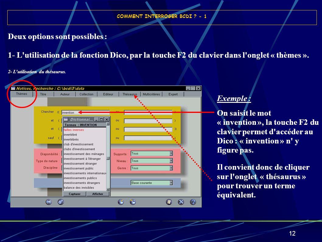 12 Deux options sont possibles : 1- L'utilisation de la fonction Dico, par la touche F2 du clavier dans l'onglet « thèmes ». 2- Lutilisation du thésau