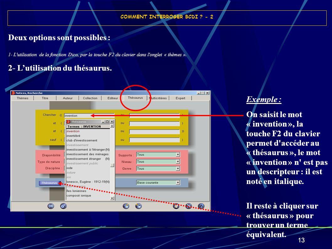 13 COMMENT INTERROGER BCDI ? - 2 Deux options sont possibles : 1- L'utilisation de la fonction Dico, par la touche F2 du clavier dans l'onglet « thème