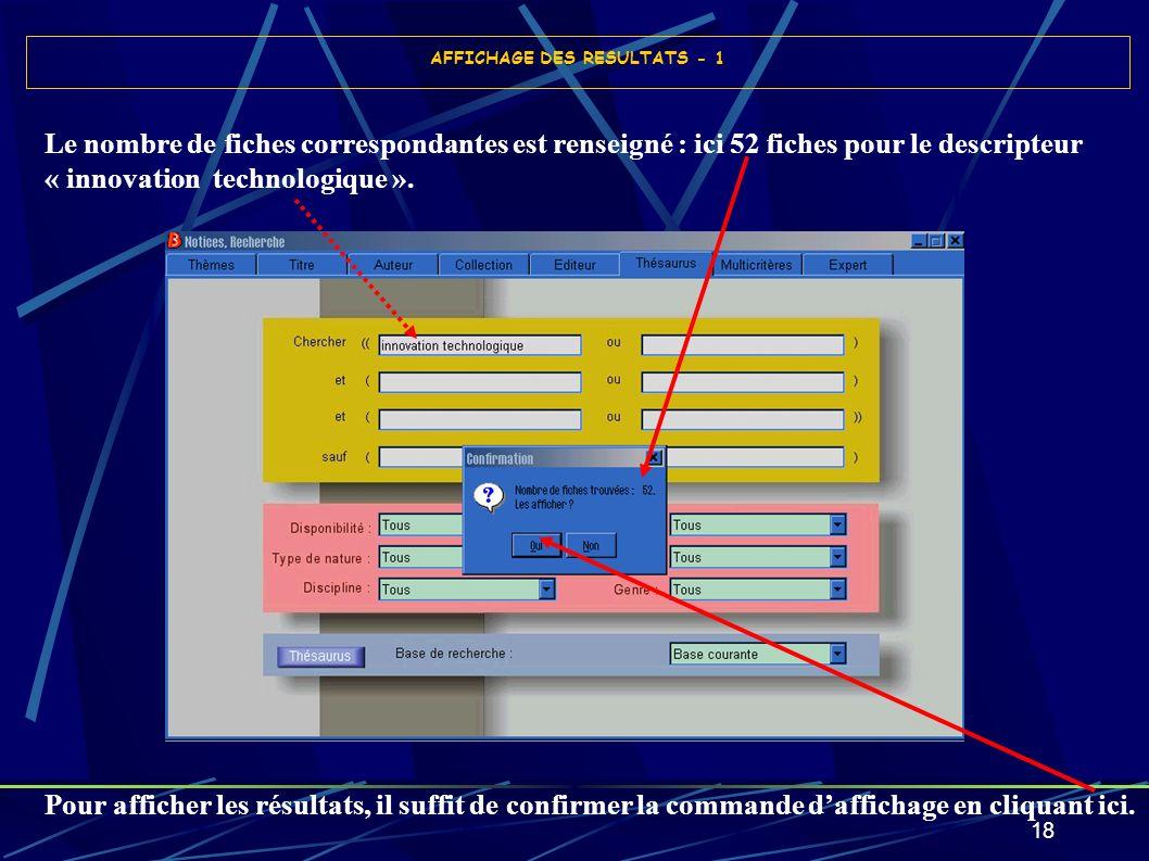 18 AFFICHAGE DES RESULTATS - 1 Le nombre de fiches correspondantes est renseigné : ici 52 fiches pour le descripteur « innovation technologique ». Pou