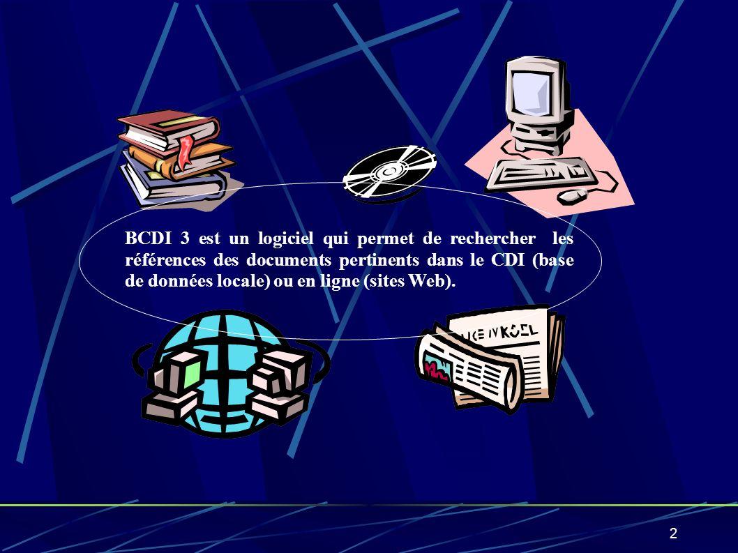 2 BCDI 3 est un logiciel qui permet de rechercher les références des documents pertinents dans le CDI (base de données locale) ou en ligne (sites Web)