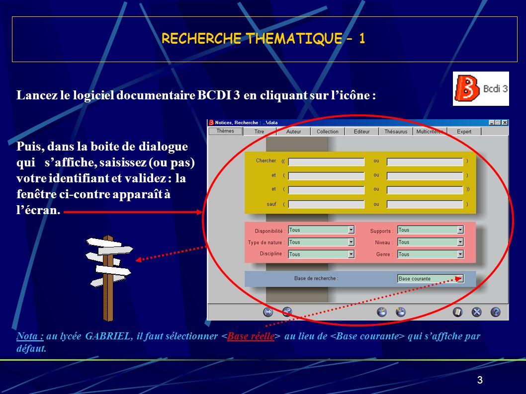 3 RECHERCHE THEMATIQUE – 1 Lancez le logiciel documentaire BCDI 3 en cliquant sur licône : Puis, dans la boite de dialogue qui saffiche, saisissez (ou
