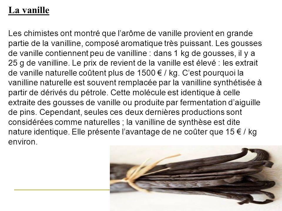 La vanille Les chimistes ont montré que larôme de vanille provient en grande partie de la vanilline, composé aromatique très puissant. Les gousses de