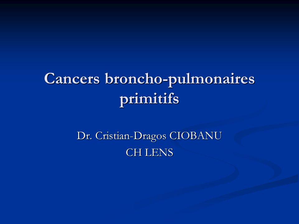 Cancers broncho-pulmonaires primitifs Dr. Cristian-Dragos CIOBANU CH LENS