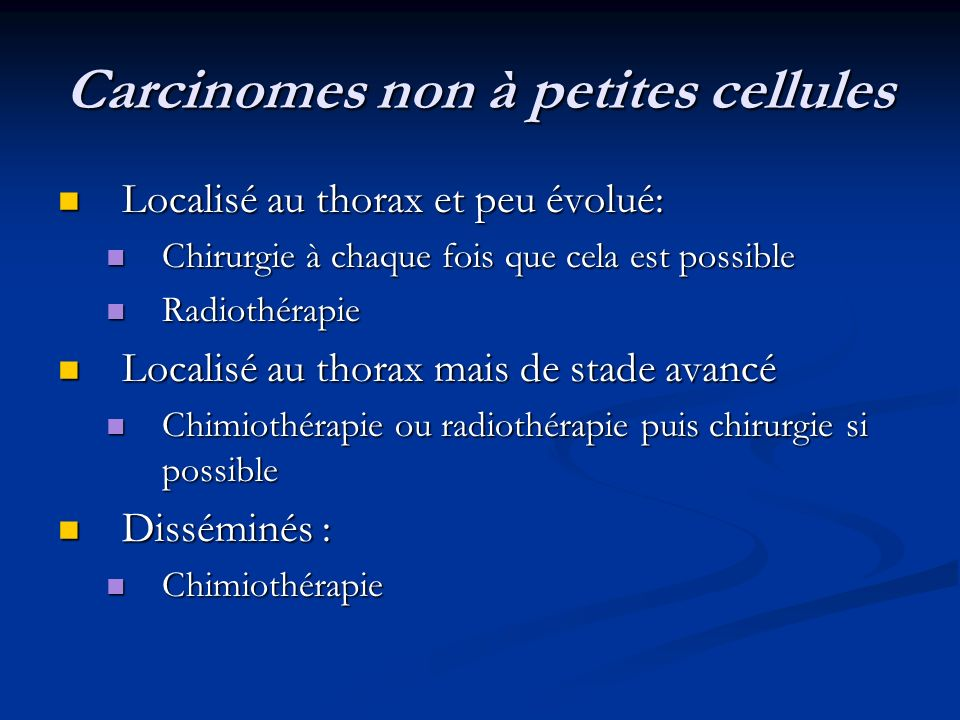 Carcinomes non à petites cellules Localisé au thorax et peu évolué: Localisé au thorax et peu évolué: Chirurgie à chaque fois que cela est possible Ch