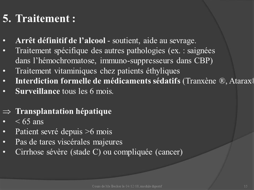Cours de Me Becker le 04/12/08, module digestif15 5.Traitement : Arrêt définitif de lalcool - soutient, aide au sevrage. Traitement spécifique des aut