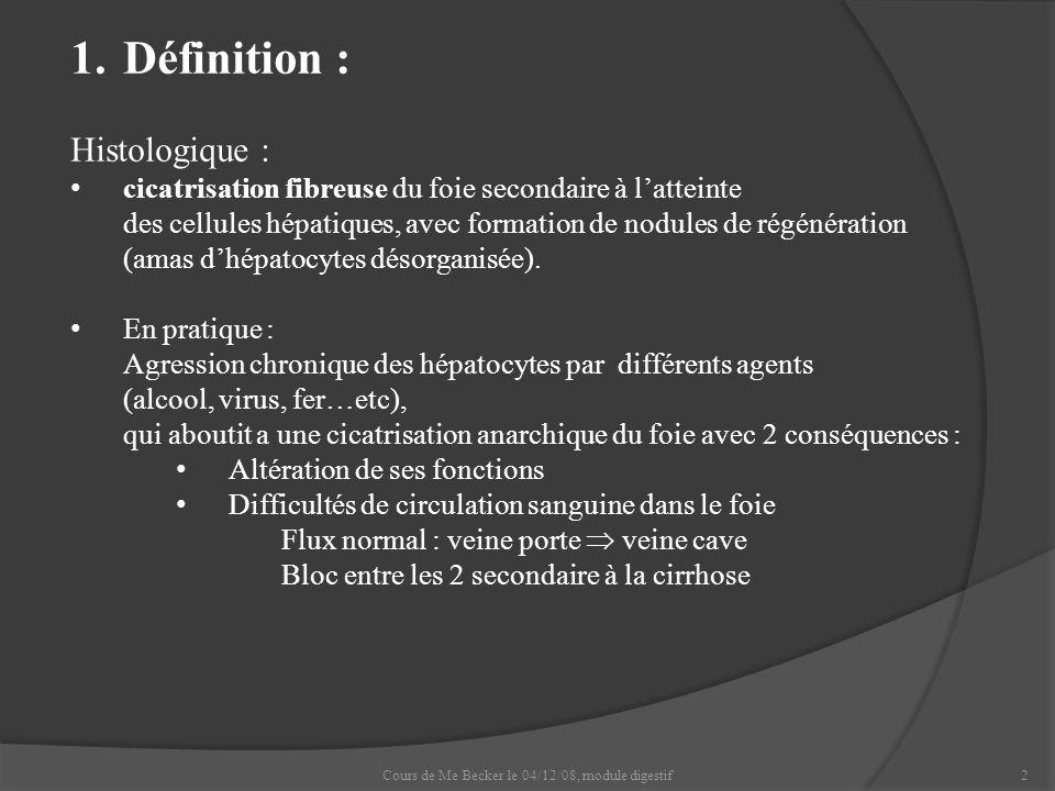Cours de Me Becker le 04/12/08, module digestif13 3.Origine de la cirrhose : Alcoolique 80% chez les hommes - 60 g/jours (= 6 verres) 60% chez la femme - 40 g/jours (= 4 verres) Post-hépatites virales B et C Hémochromatose : maladie génétique de surcharge en fer Infiltration hépatique en fer.