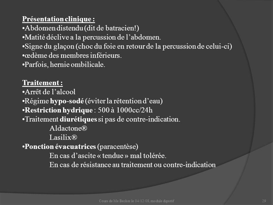 Cours de Me Becker le 04/12/08, module digestif29 Présentation clinique : Abdomen distendu (dit de batracien!) Matité déclive a la percussion de labdo