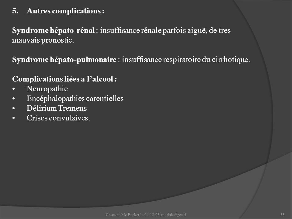 Cours de Me Becker le 04/12/08, module digestif33 5.Autres complications : Syndrome hépato-rénal : insuffisance rénale parfois aiguë, de tres mauvais