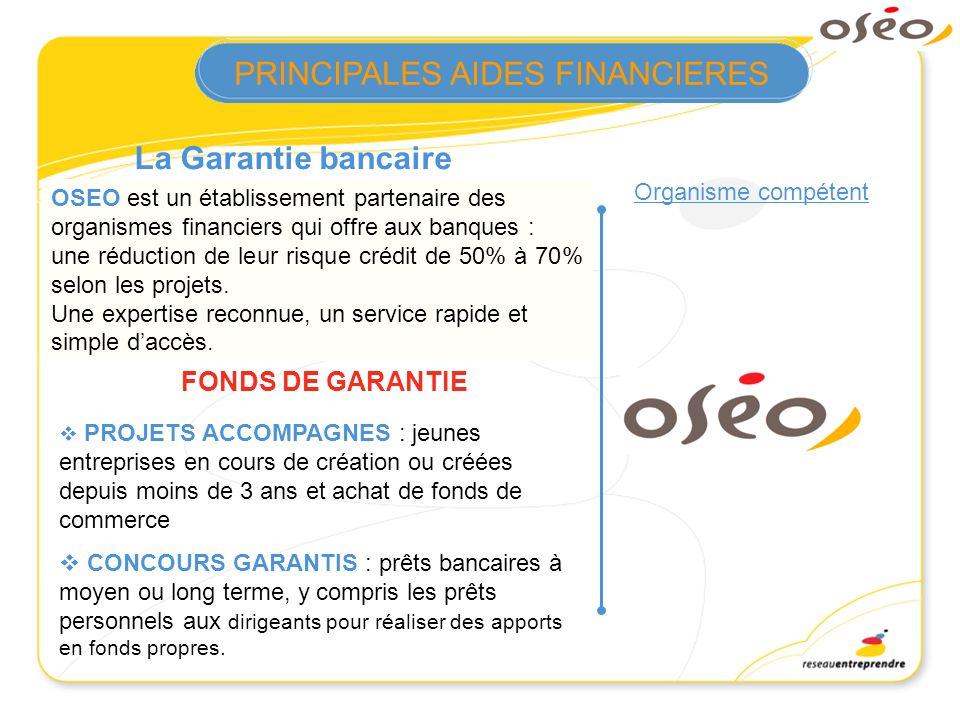 La Garantie bancaire Organisme compétent OSEO est un établissement partenaire des organismes financiers qui offre aux banques : une réduction de leur