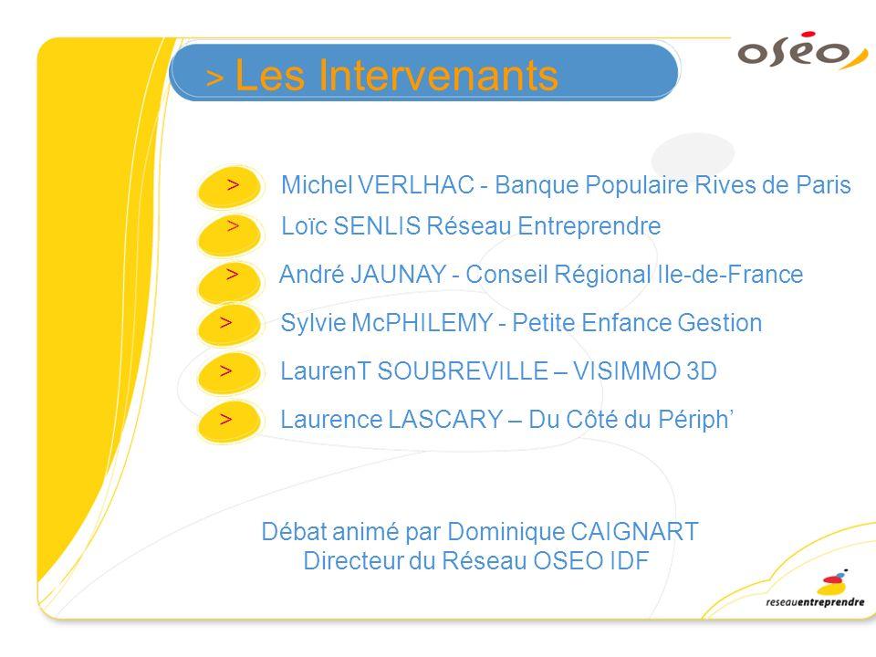 > Les Intervenants > Michel VERLHAC - Banque Populaire Rives de Paris > Loïc SENLIS Réseau Entreprendre > André JAUNAY - Conseil Régional Ile-de-Franc