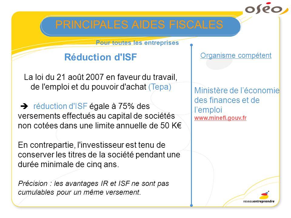 Pour toutes les entreprises Organisme compétent Ministère de léconomie des finances et de lemploi www.minefi.gouv.fr PRINCIPALES AIDES FISCALES Réduct