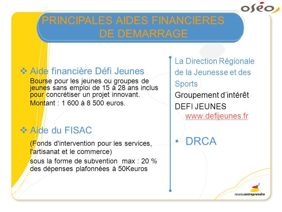 PRINCIPALES AIDES FINANCIERES DE DEMARRAGE La Direction Régionale de la Jeunesse et des Sports Groupement dintérêt DEFI JEUNES www.defijeunes.fr www.d