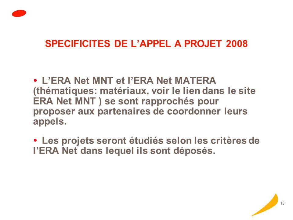 13 SPECIFICITES DE LAPPEL A PROJET 2008 LERA Net MNT et lERA Net MATERA (thématiques: matériaux, voir le lien dans le site ERA Net MNT ) se sont rapprochés pour proposer aux partenaires de coordonner leurs appels.