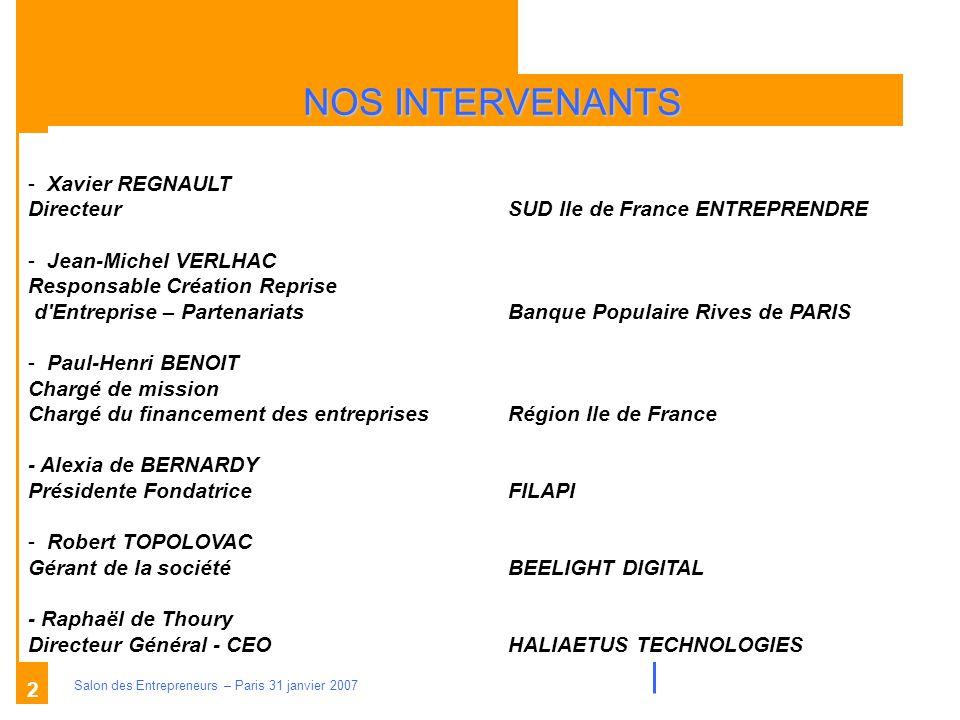 Description des aides Organismes compétents Salon des Entrepreneurs – Paris 31 janvier 2007 2 NOS INTERVENANTS -Xavier REGNAULT Directeur SUD Ile de F