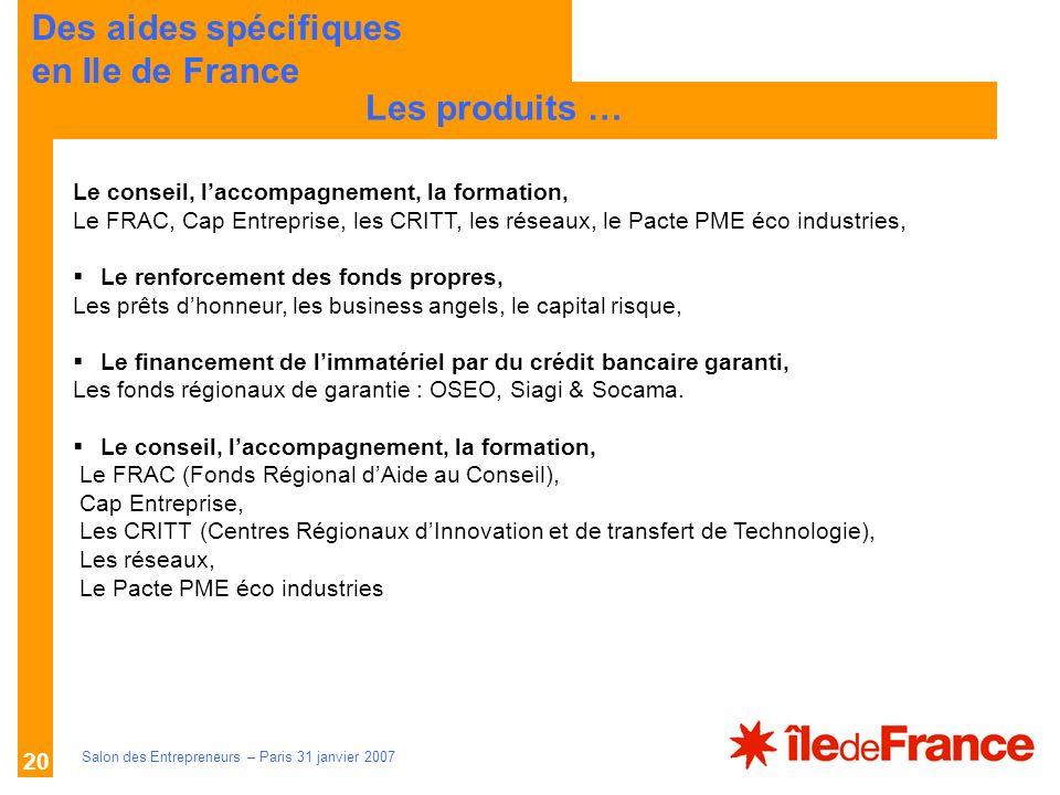 Description des aides Organismes compétents Salon des Entrepreneurs – Paris 31 janvier 2007 20 LES PRINCIPES Le conseil, laccompagnement, la formation