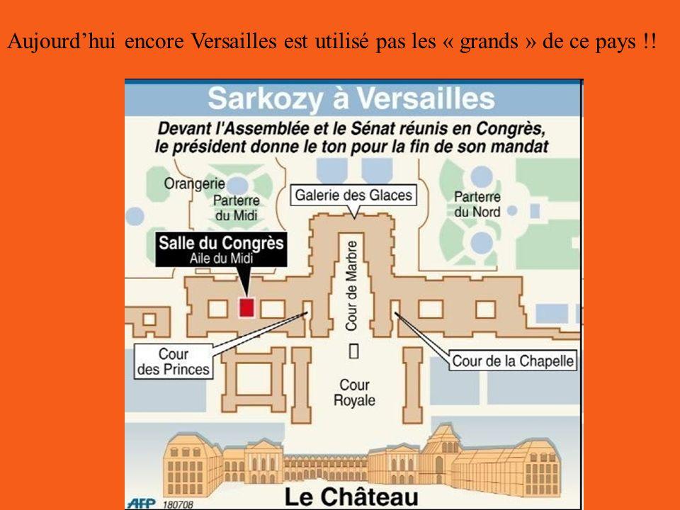 Aujourdhui encore Versailles est utilisé pas les « grands » de ce pays !!