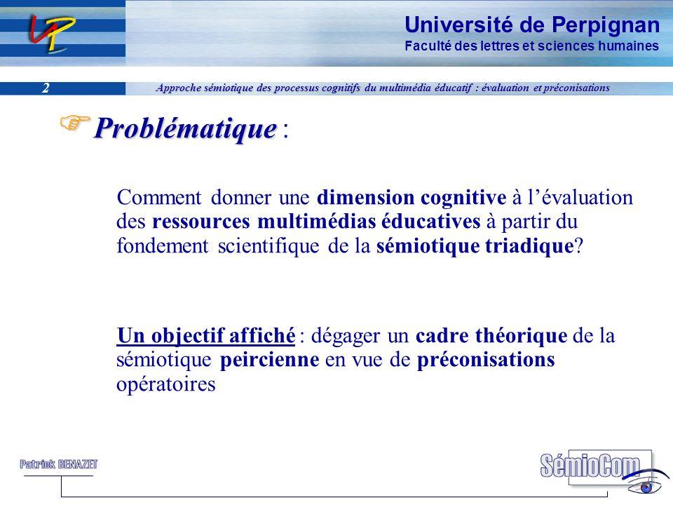 Université de Perpignan Faculté des lettres et sciences humaines 2 Approche sémiotique des processus cognitifs du multimédia éducatif : évaluation et