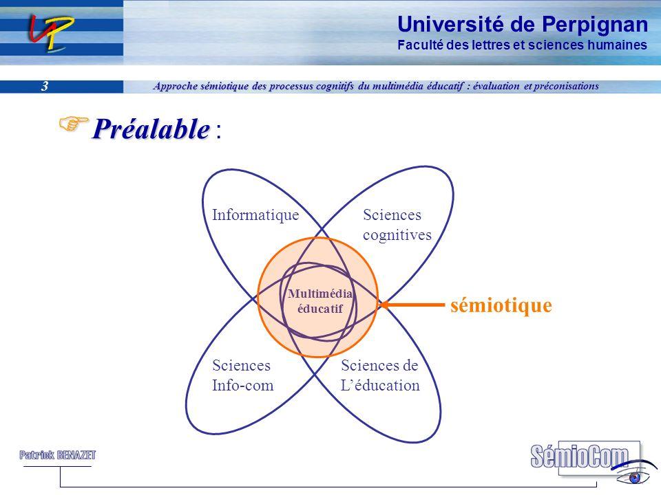Université de Perpignan Faculté des lettres et sciences humaines 3 Approche sémiotique des processus cognitifs du multimédia éducatif : évaluation et