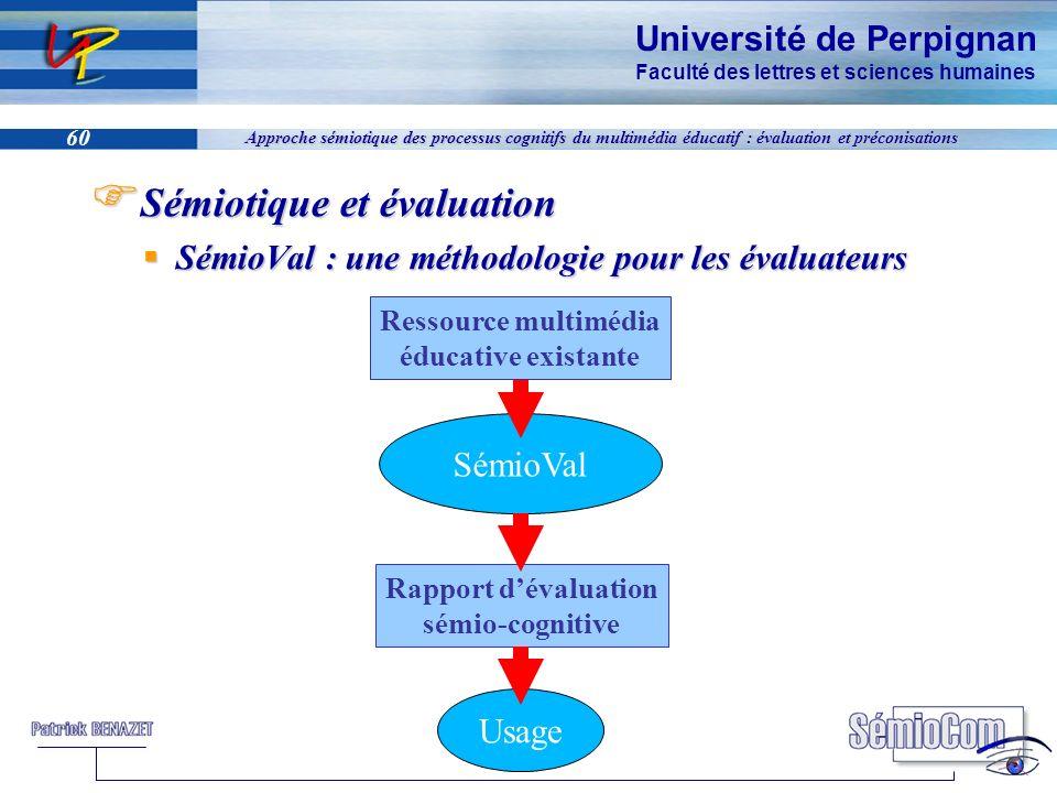 Université de Perpignan Faculté des lettres et sciences humaines 60 Approche sémiotique des processus cognitifs du multimédia éducatif : évaluation et