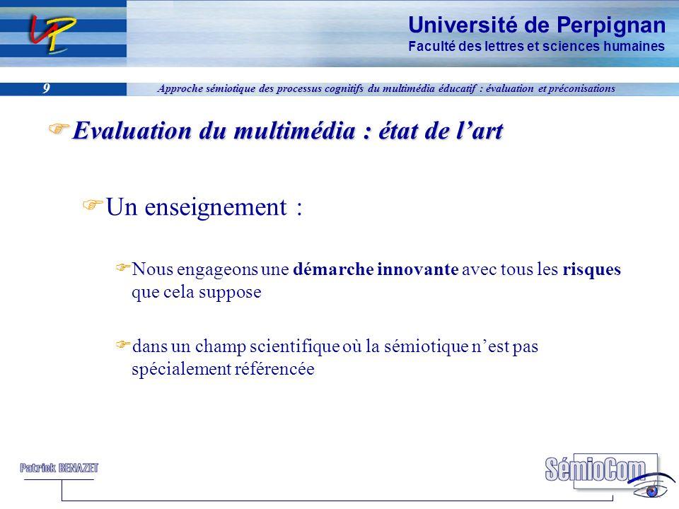 Université de Perpignan Faculté des lettres et sciences humaines 9 Approche sémiotique des processus cognitifs du multimédia éducatif : évaluation et