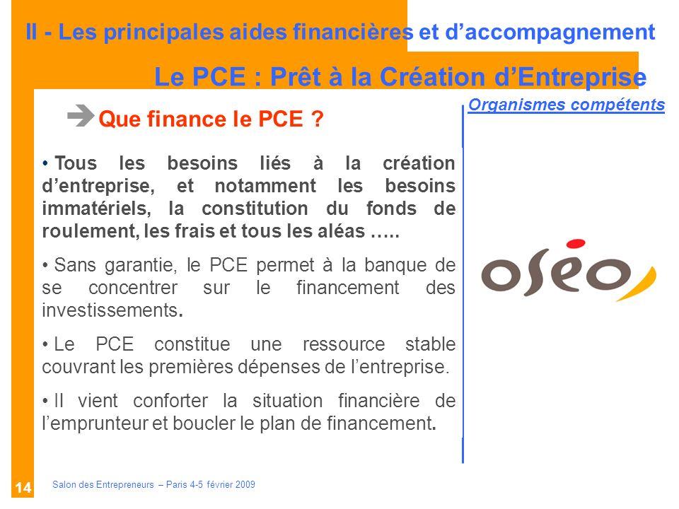 Description des aides Organismes compétents Salon des Entrepreneurs – Paris 4-5 février 2009 14 Que finance le PCE .