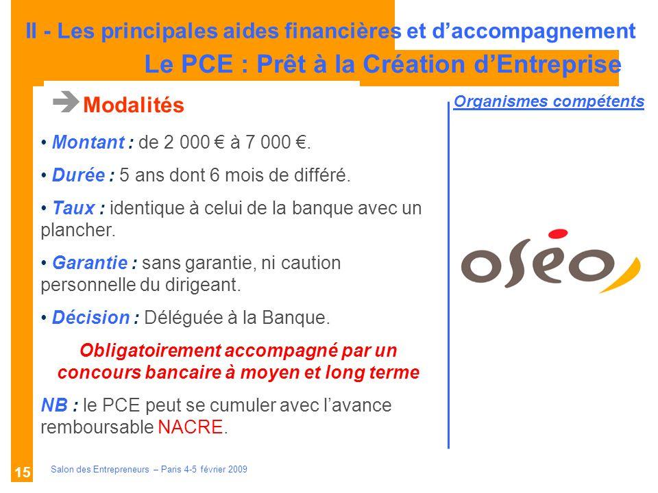 Description des aides Organismes compétents Salon des Entrepreneurs – Paris 4-5 février 2009 15 Modalités Montant : de 2 000 à 7 000.