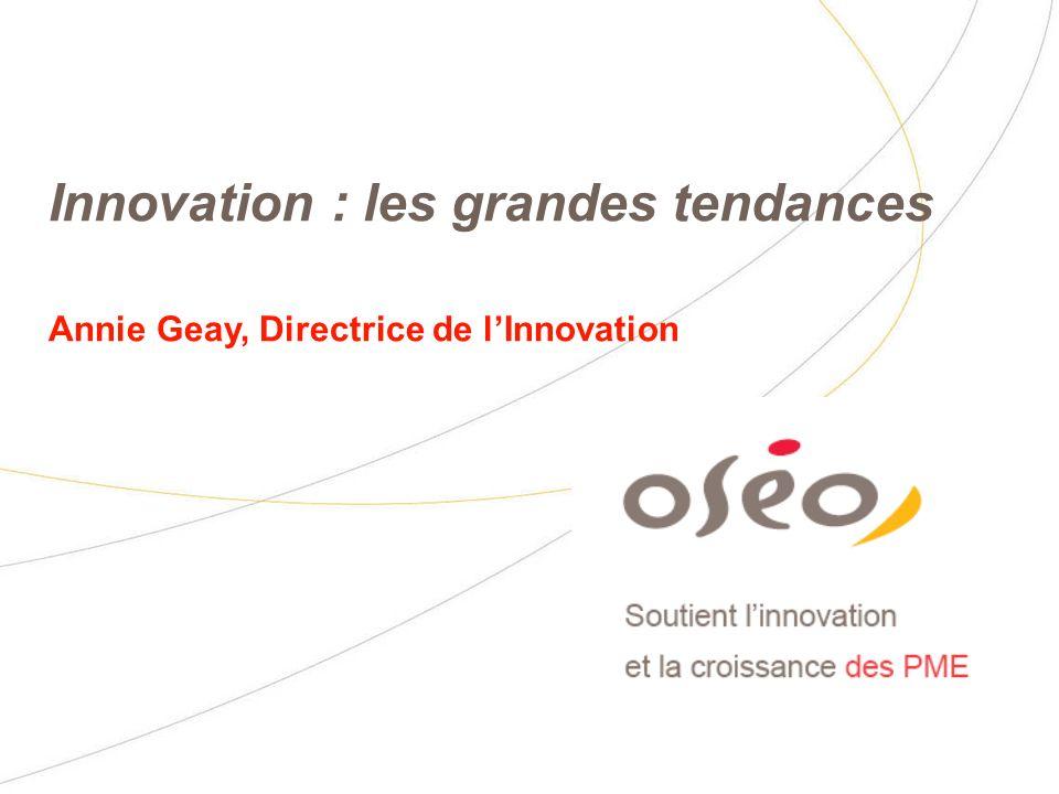 Innovation : les grandes tendances Annie Geay, Directrice de lInnovation