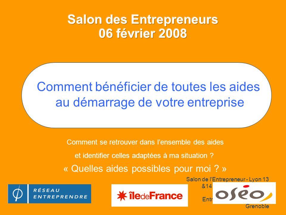 Salon de l Entrepreneur - Lyon 13 &14 juin 2007 Présentation modifiée par le Master Entrepreneuriat de l IAE de Grenoble Comment se retrouver dans lensemble des aides et identifier celles adaptées à ma situation .