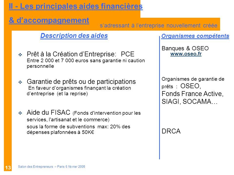 Description des aides Organismes compétents Salon des Entrepreneurs – Paris 6 février 2008 13 Banques & OSEO www.oseo.fr www.oseo.fr Organismes de gar