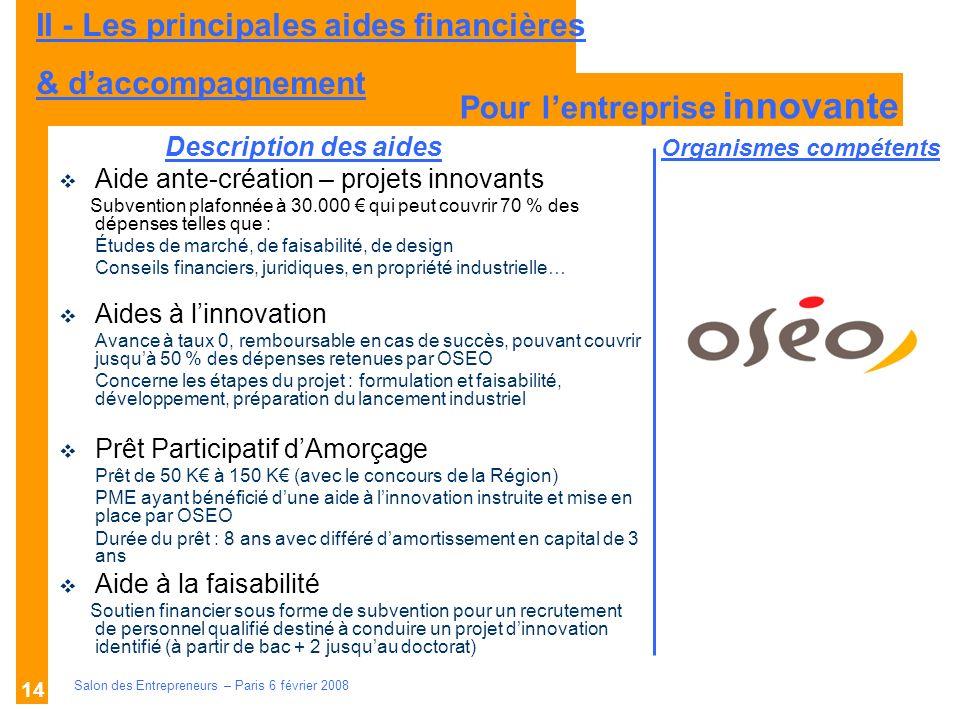 Description des aides Organismes compétents Salon des Entrepreneurs – Paris 6 février 2008 14 Aide ante-création – projets innovants Subvention plafon