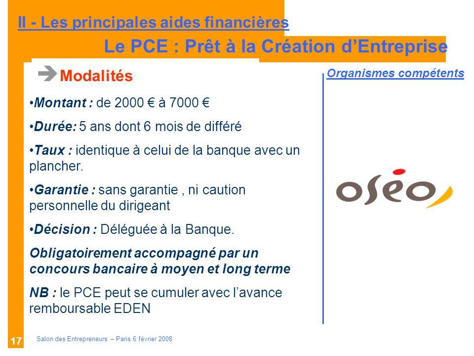 Description des aides Organismes compétents Salon des Entrepreneurs – Paris 6 février 2008 17 Modalités Montant : de 2000 à 7000 Durée: 5 ans dont 6 m