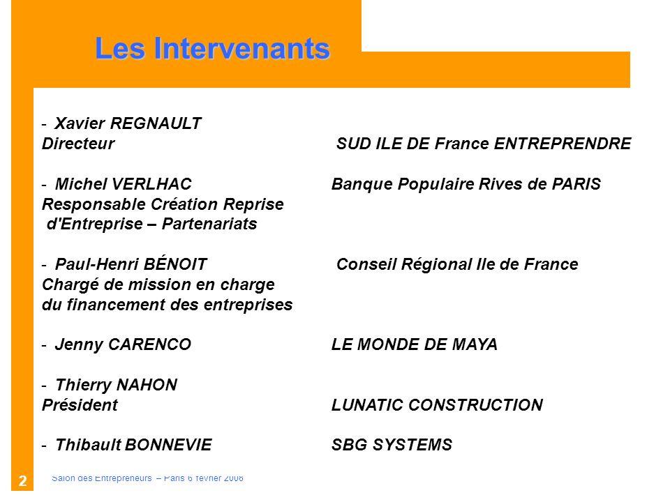 Description des aides Organismes compétents Salon des Entrepreneurs – Paris 6 février 2008 2 Les Intervenants -Xavier REGNAULT Directeur SUD ILE DE Fr