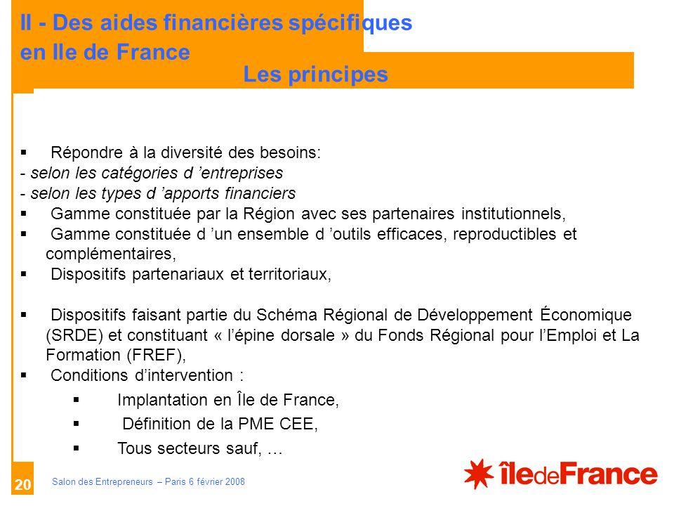 Description des aides Organismes compétents Salon des Entrepreneurs – Paris 6 février 2008 20 LES PRINCIPES Répondre à la diversité des besoins: - sel