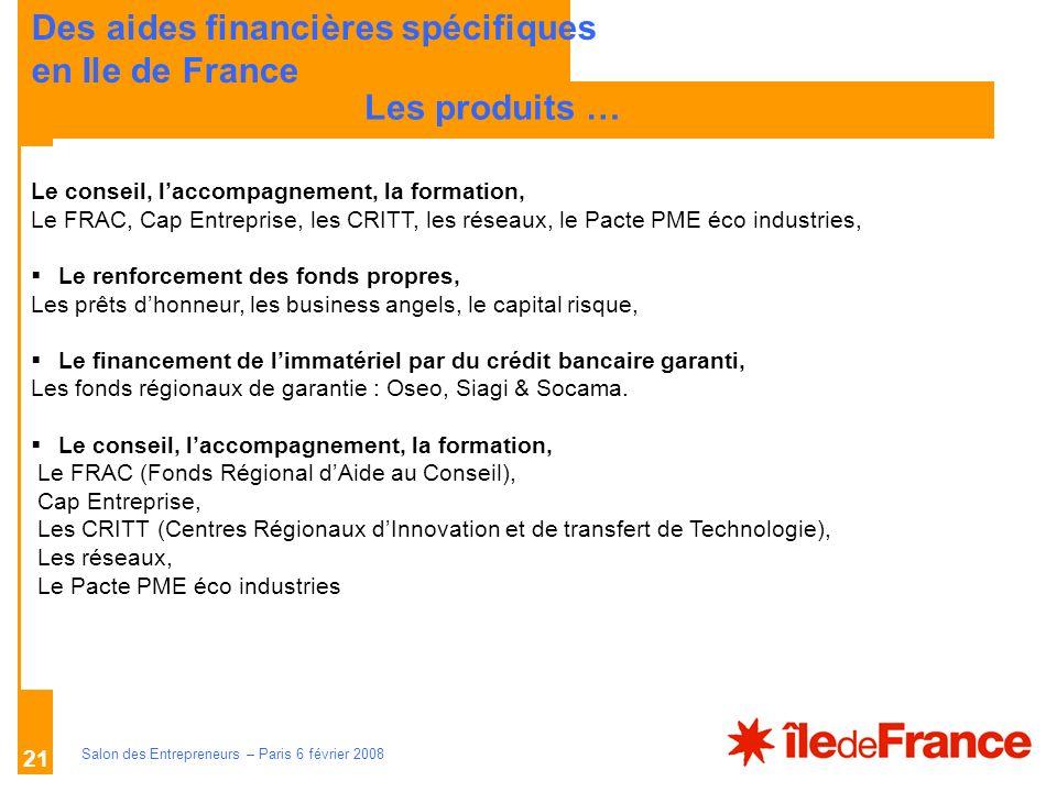 Description des aides Organismes compétents Salon des Entrepreneurs – Paris 6 février 2008 21 LES PRINCIPES Le conseil, laccompagnement, la formation,