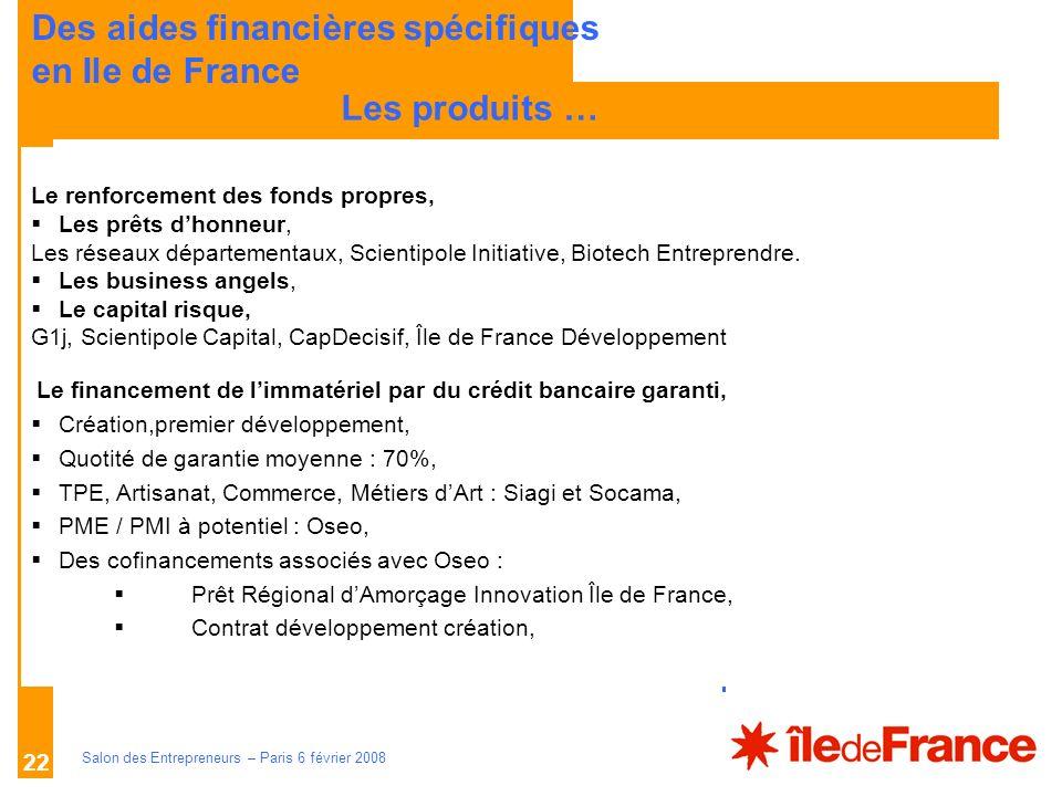 Description des aides Organismes compétents Salon des Entrepreneurs – Paris 6 février 2008 22 LES PRINCIPES Les produits … Des aides financières spéci