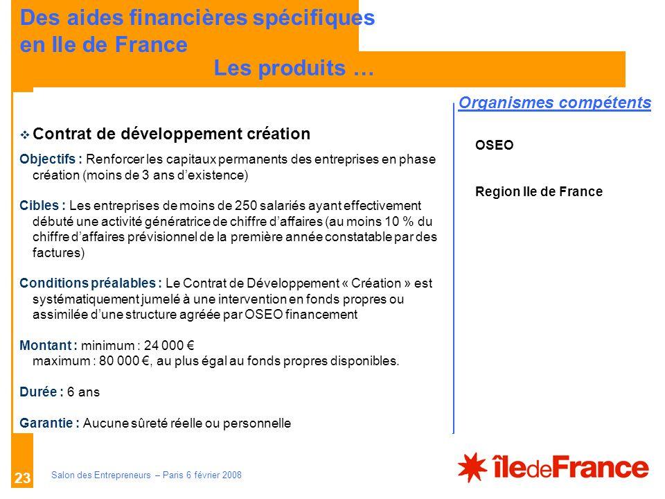 Description des aides Organismes compétents Salon des Entrepreneurs – Paris 6 février 2008 23 LES PRINCIPES Les produits … Des aides financières spéci