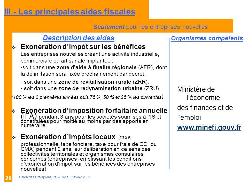 Description des aides Organismes compétents Salon des Entrepreneurs – Paris 6 février 2008 26 Ministère de léconomie des finances et de lemploi www.mi