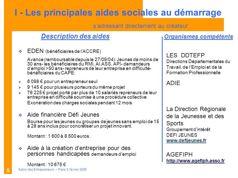 Description des aides Organismes compétents Salon des Entrepreneurs – Paris 6 février 2008 5 LES DDTEFP Directions Départementales du Travail, de lEmp