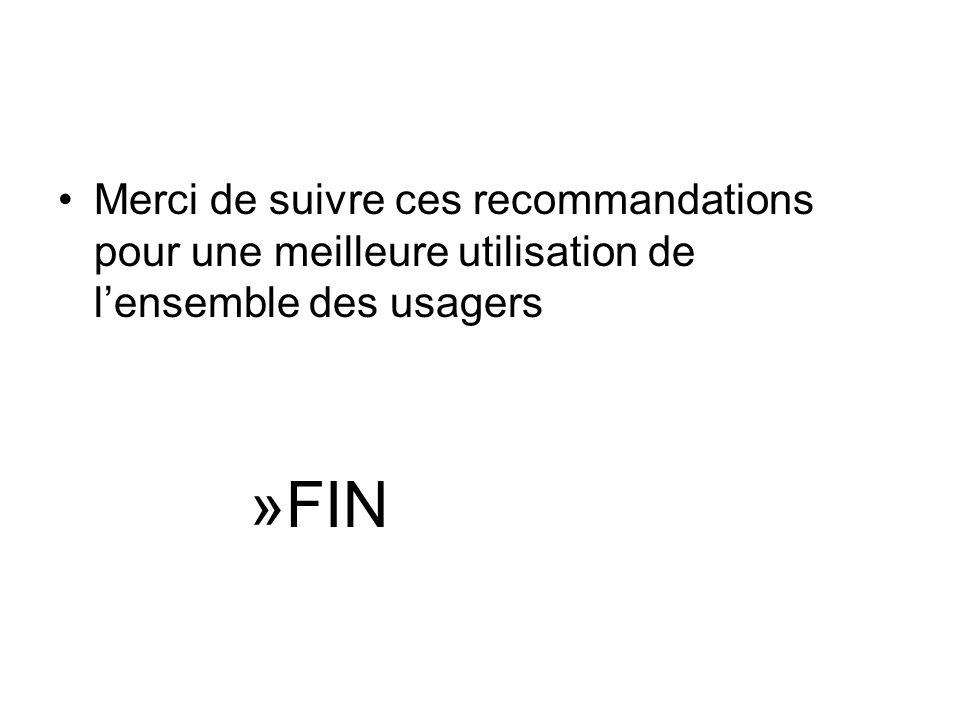 Merci de suivre ces recommandations pour une meilleure utilisation de lensemble des usagers »FIN