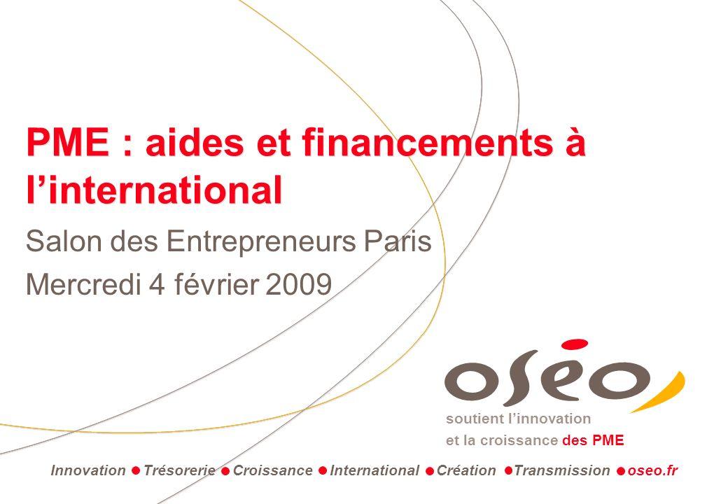 soutient linnovation et la croissance des PME PME : aides et financements à linternational Salon des Entrepreneurs Paris Mercredi 4 février 2009 Innov