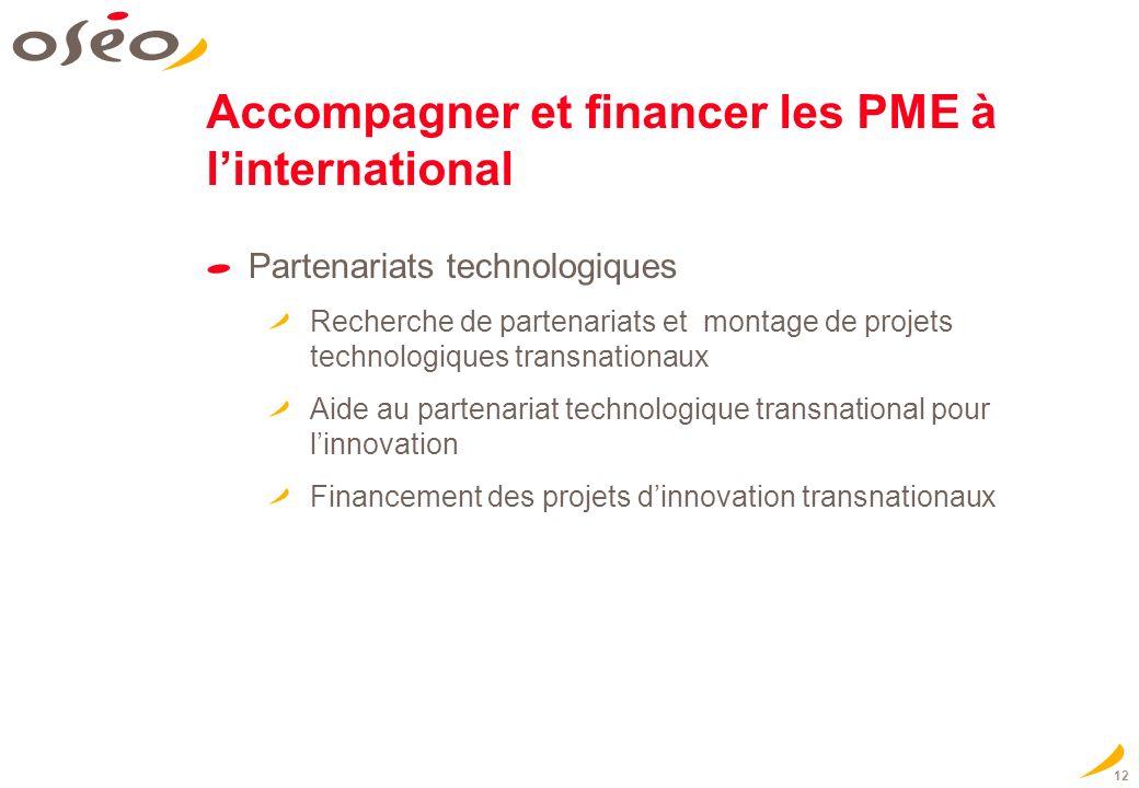 12 Accompagner et financer les PME à linternational Partenariats technologiques Recherche de partenariats et montage de projets technologiques transna