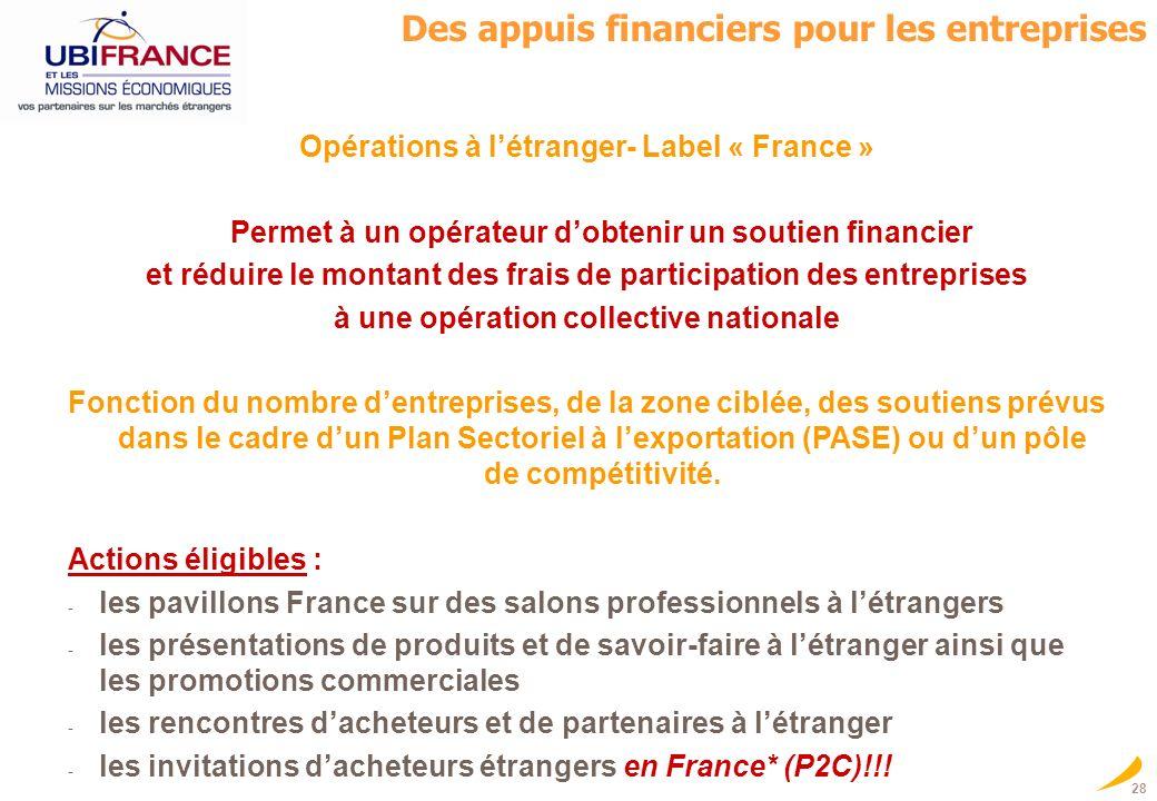28 Opérations à létranger- Label « France » Permet à un opérateur dobtenir un soutien financier et réduire le montant des frais de participation des e