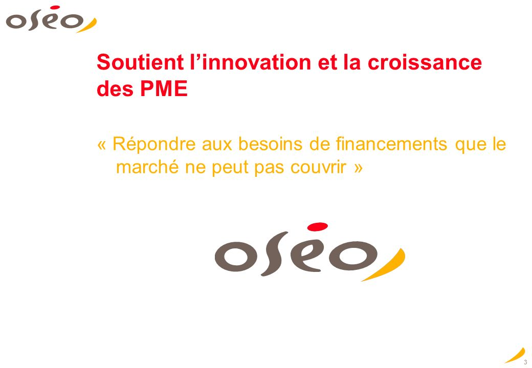 3 Soutient linnovation et la croissance des PME « Répondre aux besoins de financements que le marché ne peut pas couvrir »