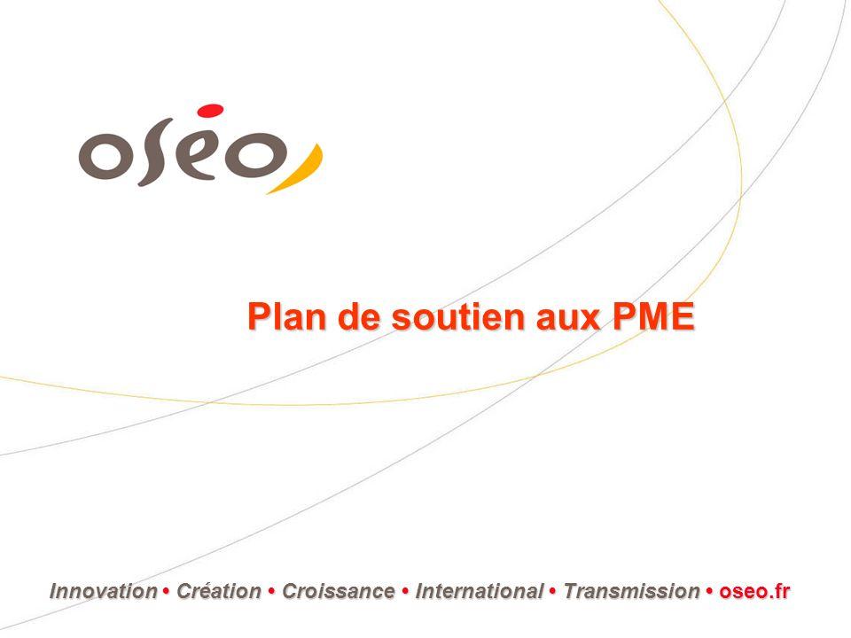 Plan de soutien aux PME InnovationCréation Croissance International Transmission Innovation Création Croissance International Transmission oseo.fr