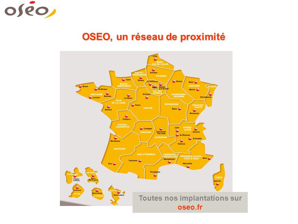 OSEO, un réseau de proximité Toutes nos implantations sur oseo.fr