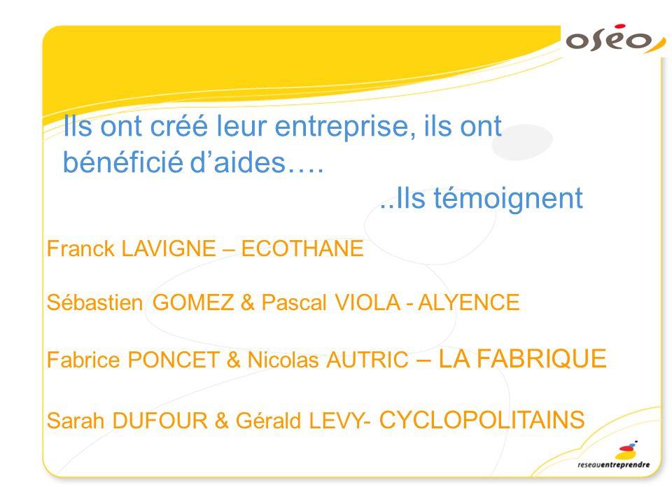 Ils ont créé leur entreprise, ils ont bénéficié daides…...Ils témoignent Franck LAVIGNE – ECOTHANE Sébastien GOMEZ & Pascal VIOLA - ALYENCE Fabrice PO