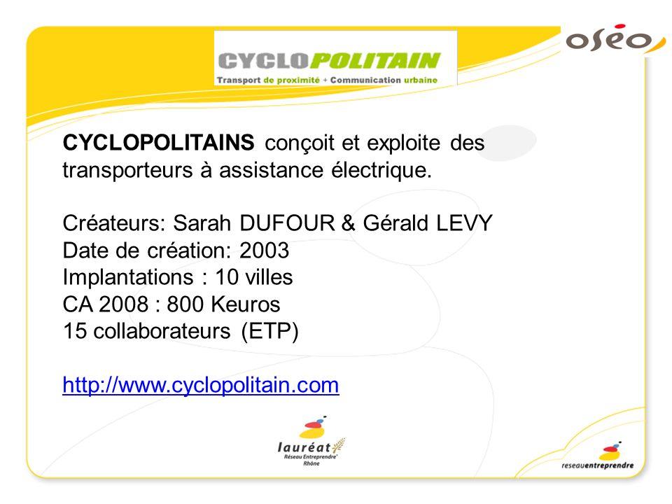 CYCLOPOLITAINS conçoit et exploite des transporteurs à assistance électrique. Créateurs: Sarah DUFOUR & Gérald LEVY Date de création: 2003 Implantatio